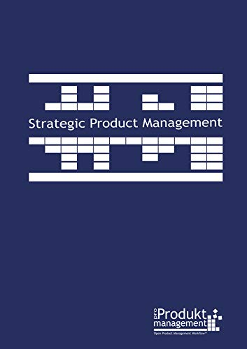 Strategic Product Management according to Open Product Management Workflow: The book on Product Management that explains the Product Managers tasks ... provides useful tools as applied in practice