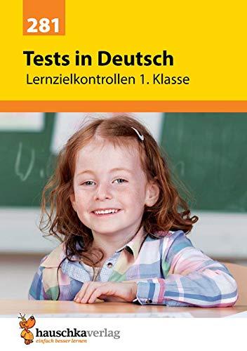 Tests in Deutsch - Lernzielkontrollen 1. Klasse, A4- Heft (Lernzielkontrollen, Tests und Proben, Band 281)