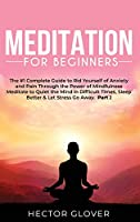 Meditation for Beginners: The #1 Complete Guide to Rid Yourself of Anxiety and Pain Through the Power of Mindfulness - Meditate to Quiet the Mind in Difficult Times, Sleep Better & Let Stress Go Away Part 2