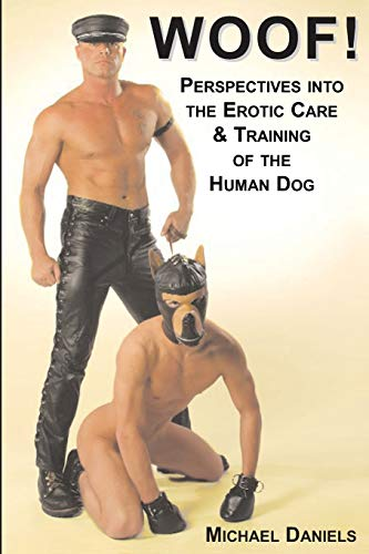 Woof!: Perspectives Into The Erotic Care & Training of The Human Dog (Boner Books)