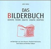 Das Bilderbuch: Aesthetik, Theorie, Analyse, Didaktik, Rezeption