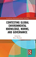 Contesting Global Environmental Knowledge, Norms and Governance (Transforming Environmental Politics and Policy)