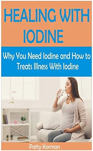 HEALING WITH IODINE Why You Need Iodine And How To Treats illness With Iodine product image