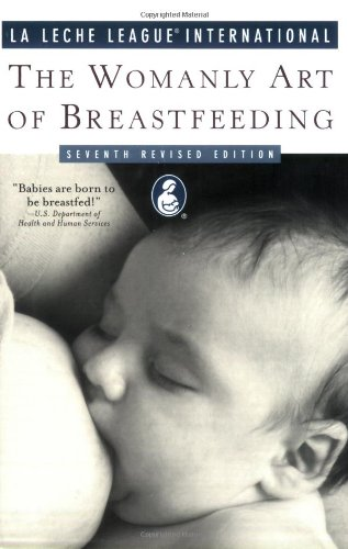 The Womanly Art of Breastfeeding: Seventh Revised Edition (La Leche League International Book)