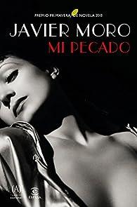 Mi pecado: Premio Primavera de Novela 2018 par Javier Moro