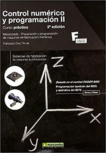 Control Numérico y Programación II (2ª EDICIÓN): Sistemas de fabricación de máquinas automatizadas: 1 (MARCOMBO FORMACIÓN)