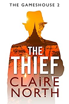 The Thief: The Gameshouse, Part Two by [Claire North]