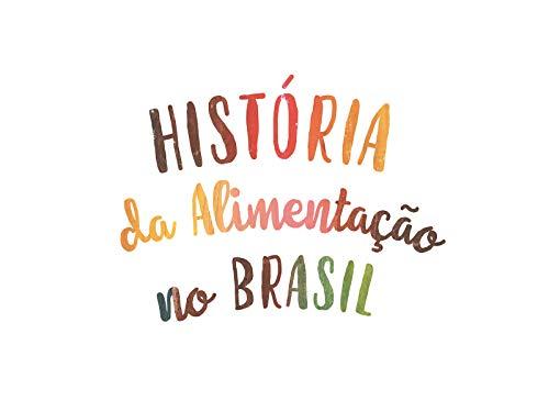 A História da Alimentação no Brasil