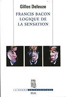 Francis Bacon - Logique De La Sensation