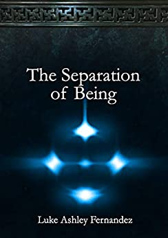 The Separation Of Being by [Luke Ashley Fernandez]