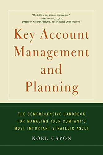Key Account Management and Planning: The Comprehensive Handbook for Managing Your Company\'s most Important Strategic Asset