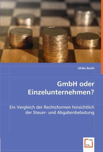 GmbH oder Einzelunternehmen?: Ein Vergleich der Rechtsformen hinsichtlich der Steuer- und Abgabenbelastung