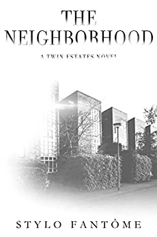 The Neighborhood (A Twin Estates Novel Book 2) by [Stylo Fantome]