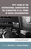 Fifty Years of the International Convention on the Elimination of All Forms of Racial Discrimination: A Living Instrument