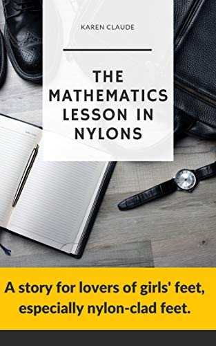 The mathematics lesson in nylons: A story for lovers of girls' feet, especially nylon-clad feet. (English Edition)