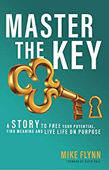 Master the Key: A Story to Free Your Potential, Find Meaning and Live Life on Purpose by [Mike Flynn, Kevin Hall]