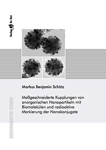 Maßgeschneiderte Kupplungen von anorganischen Nanopartikeln mit Biomolekülen und radioaktive Markierung der Nanokonjugate (Anorganische Chemie)