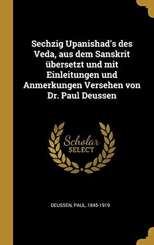 Sechzig Upanishad's Des Veda, Aus Dem Sanskrit Übersetzt Und Mit Einleitungen Und Anmerkungen Versehen Von Dr. Paul Deussen (German Edition)