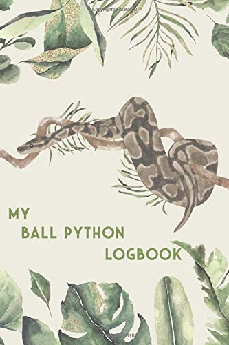 My Ball Python Logbook: Snake Diary - Log Book for Ball Python I Terrarium Notebook I 186 Days Journal I Serpent Feed Tracker
