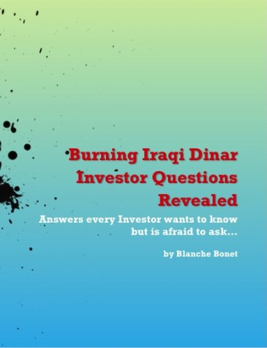 Burning Iraqi Dinar Investor Questions Revealed: Answers Every Investor Wants To Know But Is Afraid To Ask