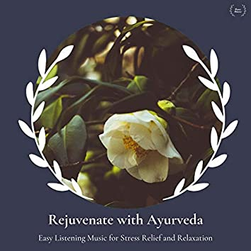 Rejuvenate With Ayurveda - Easy Listening Music For Stress Relief And Relaxation