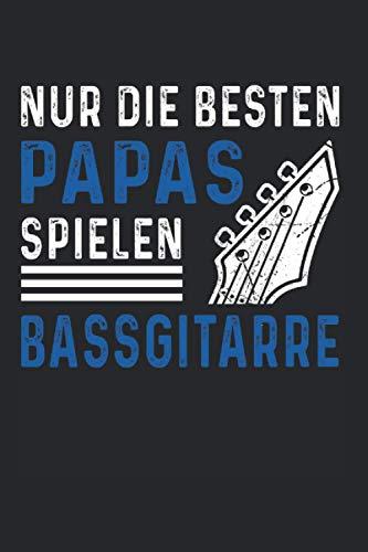 Nur Die besten Papas Spielen Bassgitarre: Bass Gitarre & Bassist Notizbuch 6' x 9' Vater Geschenk für Gitarrist & Instrument