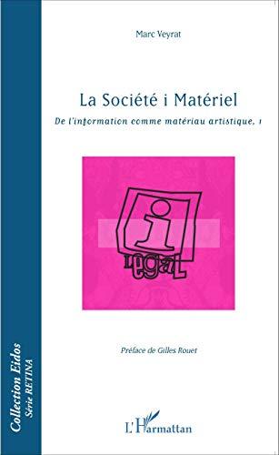 La société i Matériel: De l'information comme matériau artistique, 1 (Eidos série Retina) (French Edition)
