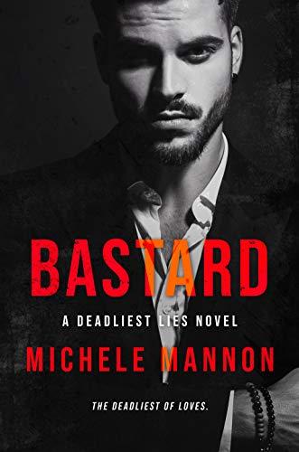 Bastard: A Naive Girl Bad Boy Dark Romance (The Deadliest Lies Novels Book 6)