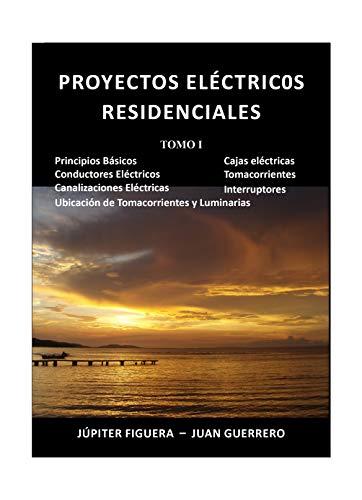 Proyectos Eléctricos Residenciales: Tomo I