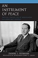 An Instrument of Peace: The Full-Circled Life of Ambassador Guillermo Belt Ramírez