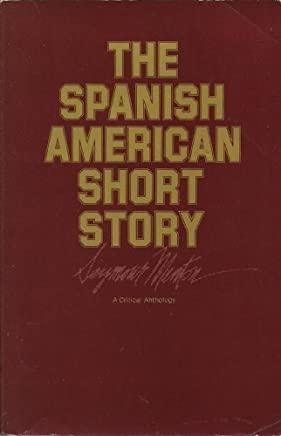 The Spanish American Short Story: A Critical Anthology (Latin American Studies Center, UCLA) by Seymour Menton (1982-04-16)