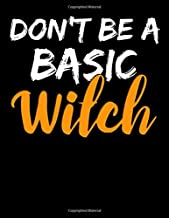 """Don't Be a Basic Witch: 120 Pages College Ruled Lined Blank Writing Notebook - 8..5"""" x 11"""" Funny Halloween Notebook For Bo..."""