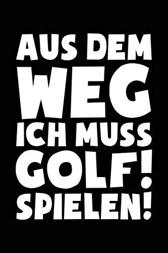 Ich muss zum Golf: Notizbuch für Golffan Golfspieler Golfplatz Golfer