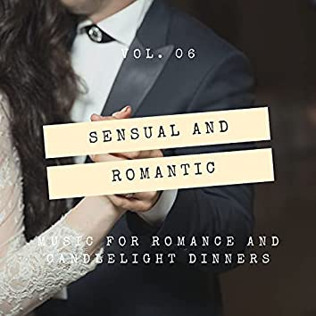 Sensual And Romantic - Music For Romance And Candlelight Dinners, Vol. 06