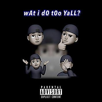 wAt i d0 t0o YaLL?