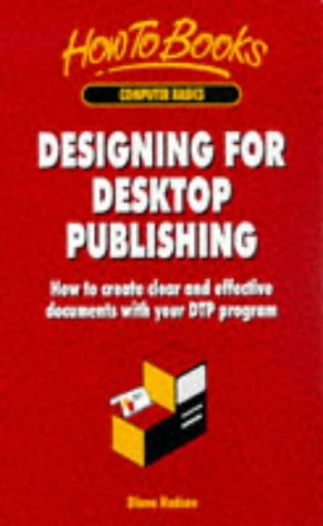 Designing for Desktop Publishing: How to Create Clear and Effective Documents With Your Dtp Program