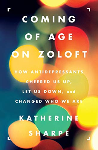 Compare Textbook Prices for Coming of Age on Zoloft: How Antidepressants Cheered Us Up, Let Us Down, and Changed Who We Are Original Edition ISBN 9780062059734 by Sharpe, Katherine