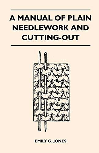 A Manual of Plain Needlework and Cutting-Out