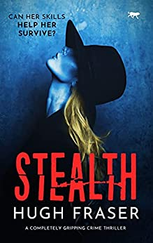Stealth: A Completely Gripping Crime Thriller (The Rina Walker Series Book 4) by [Hugh Fraser]