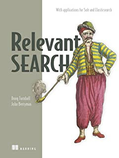 Relevant Search: With applications for Solr and Elasticsearch