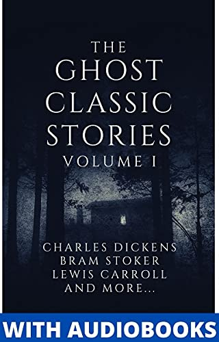 The Ghost Classic Stories Vol I: Short Horror stories by Charles Dickens, Bram Stoker, Lewis Carroll and more (English Edition)