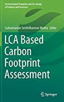 LCA Based Carbon Footprint Assessment (Environmental Footprints and Eco-design of Products and Processes)