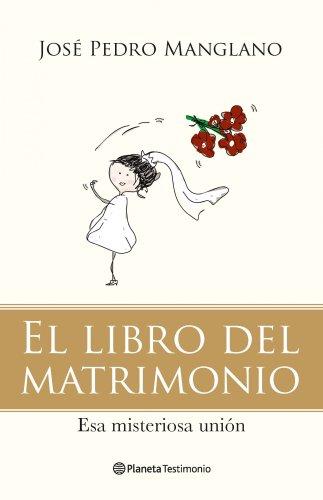 El libro del matrimonio: Esa misteriosa unión (Planeta Testimonio)