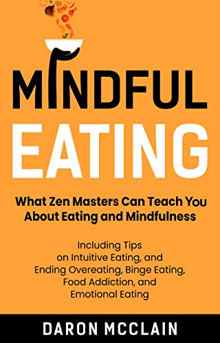 Mindful Eating: What Zen Masters Can Teach You About Eating and Mindfulness, Including Tips on Intuitive Eating, and Ending Overeating, Binge Eating, Food ... and Emotional Eating (English Edition)