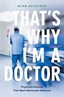That's Why I'm a Doctor: Physicians Recount Their Most Memorable Moments