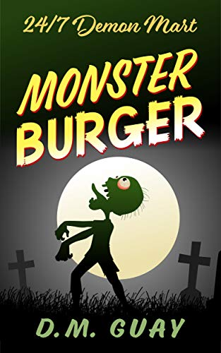 Monster Burger: A zombie horror comedy (24/7 Demon Mart Book 2)