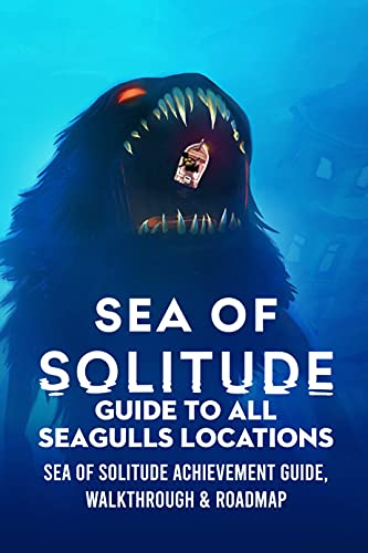 Sea of Solitude Guide to All Seagulls Locations: Sea of Solitude Achievement Guide, Walkthrough & Roadmap: Ways to Become Pro Play Sea of Solitude (English Edition)