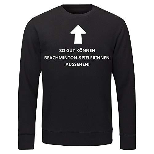 Multifanshop Sweatshirt So gut können Beachminton-Spielerinnen Aussehen! schwarz Herren Gr. S bis 2XL, Größe:S
