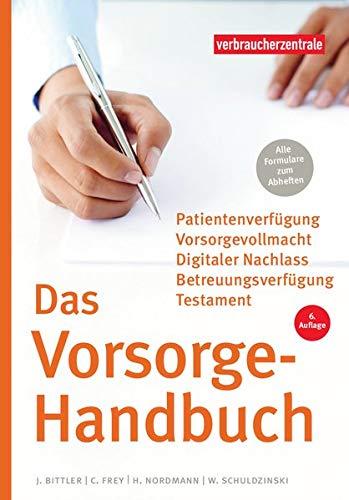Das Vorsorge-Handbuch: Patientenverfügung, Vorsorgevollmacht, Betreuungsverfügung, Testament: Patientenverfgung, Vorsorgevollmacht, Betreuungsverfgung, Testament