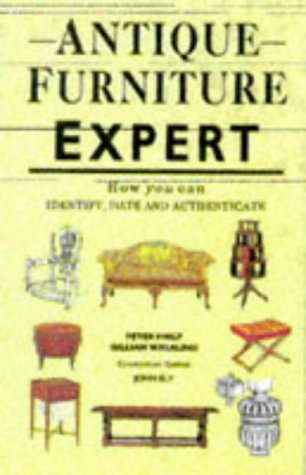 Antique Furniture Expert: How You Can Identify, Date and Authenticate